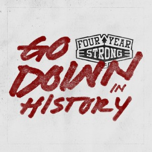 FOUR YEAR STRONG – Go Down In History