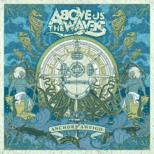 ABOVE US THE WAVES – Anchors Aweigh