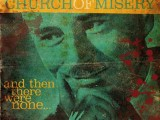 CHURCH OF MISERY – And Then There Were None…