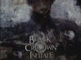 BLACK CROWN INITIATE – Selves We Cannot Forgive